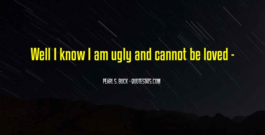 I Know I Am Ugly Quotes #475247