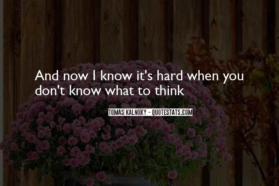 I Know It's Hard Now Quotes #279430