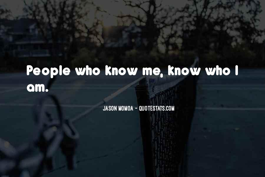 I Know Who Am I Quotes #133022