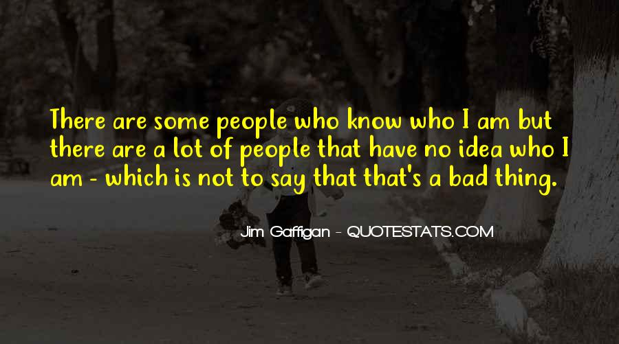 I Know Who Am I Quotes #30045