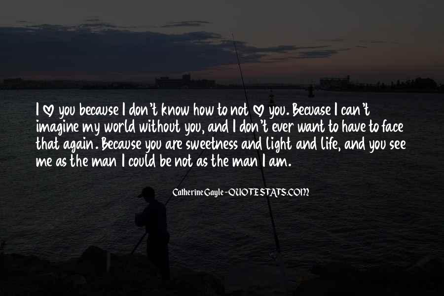 I Know You Love Me Because Quotes #915511