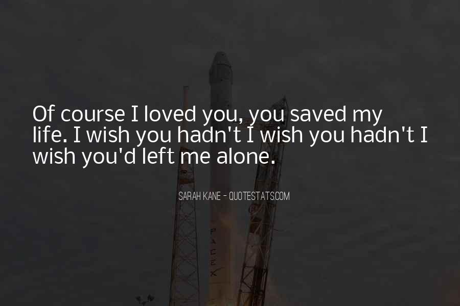 I Left You Alone Quotes #991621