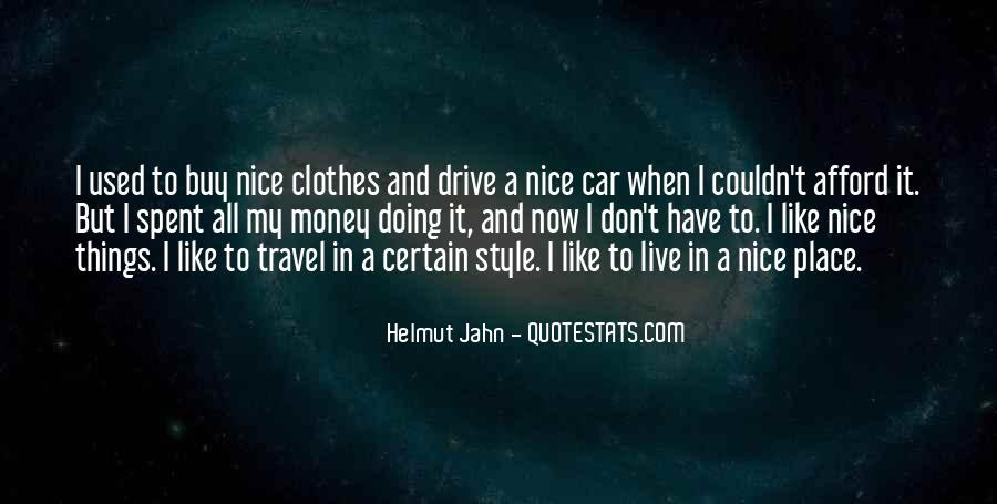 I Like Nice Things Quotes #251601