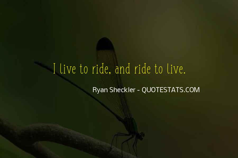 I Live To Ride Quotes #1677291