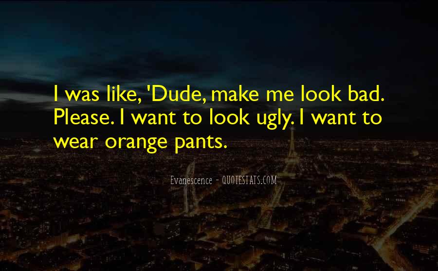 I Look Ugly Quotes #1240392