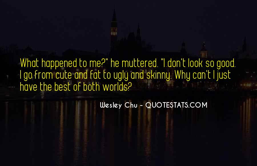 I Look Ugly Quotes #1785560
