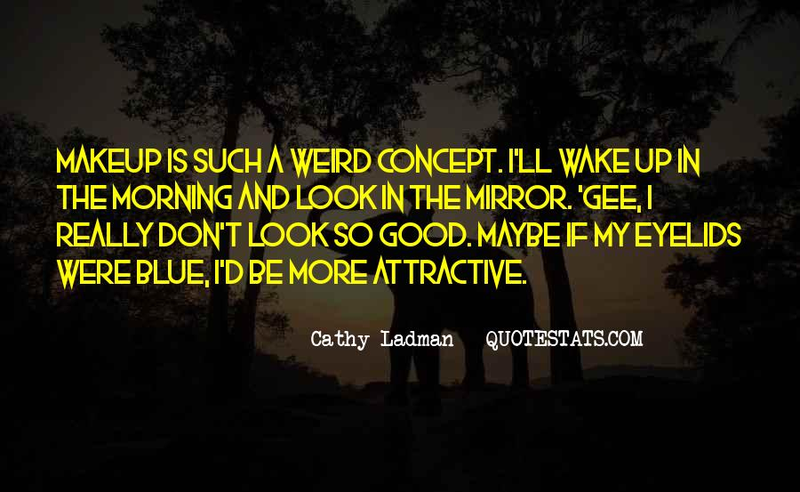 I Look Weird Quotes #1141782