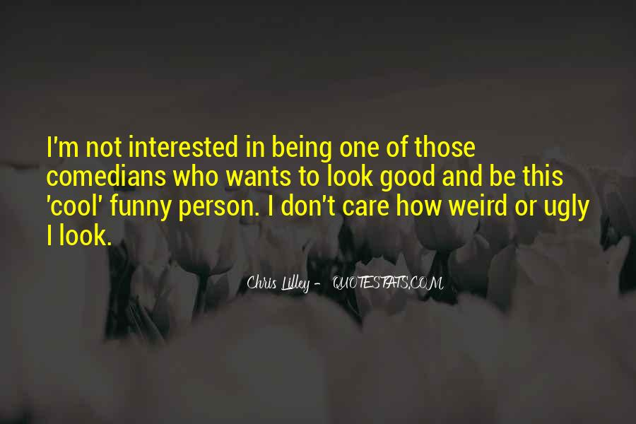 I Look Weird Quotes #1335094