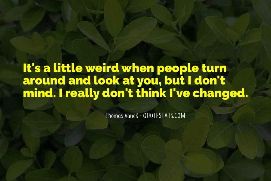 I Look Weird Quotes #1382406
