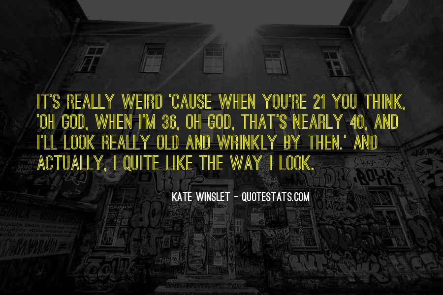 I Look Weird Quotes #1738152
