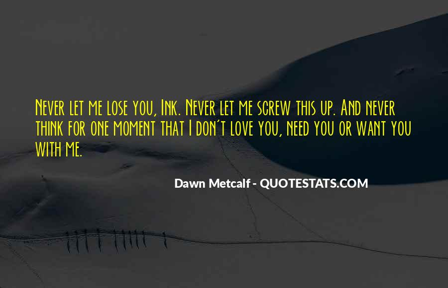 I Love You And Don't Want To Lose You Quotes #1713643