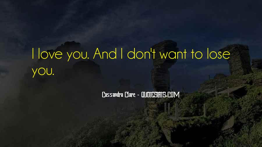 I Love You And Don't Want To Lose You Quotes #1733677