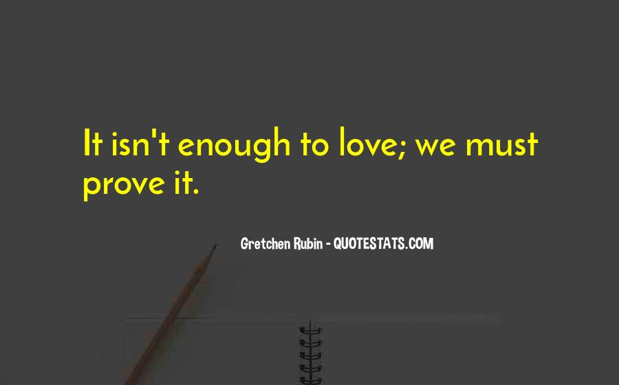 I Love You Isn't Enough Quotes #1463205