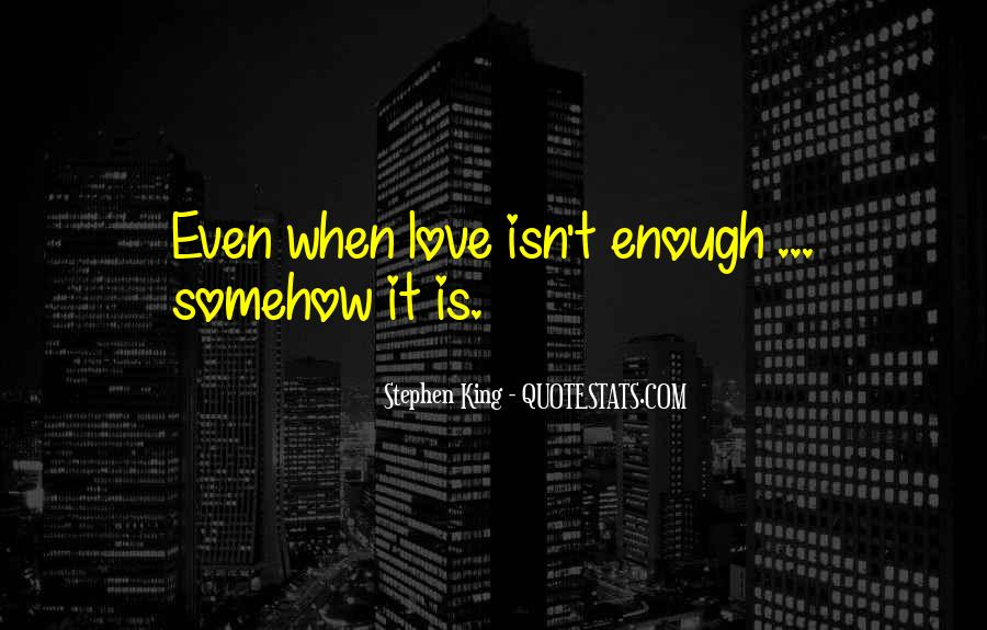 I Love You Isn't Enough Quotes #1547981