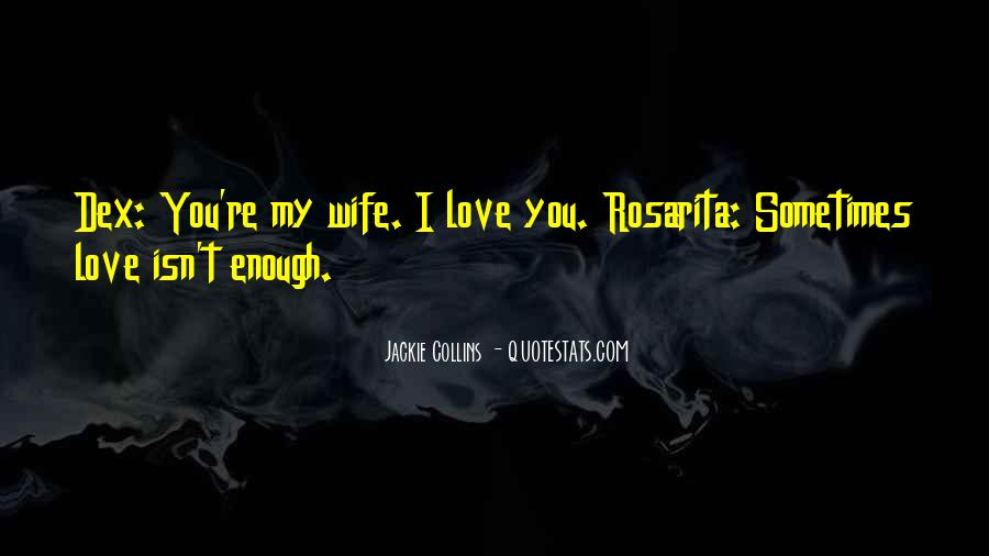 I Love You Isn't Enough Quotes #832845