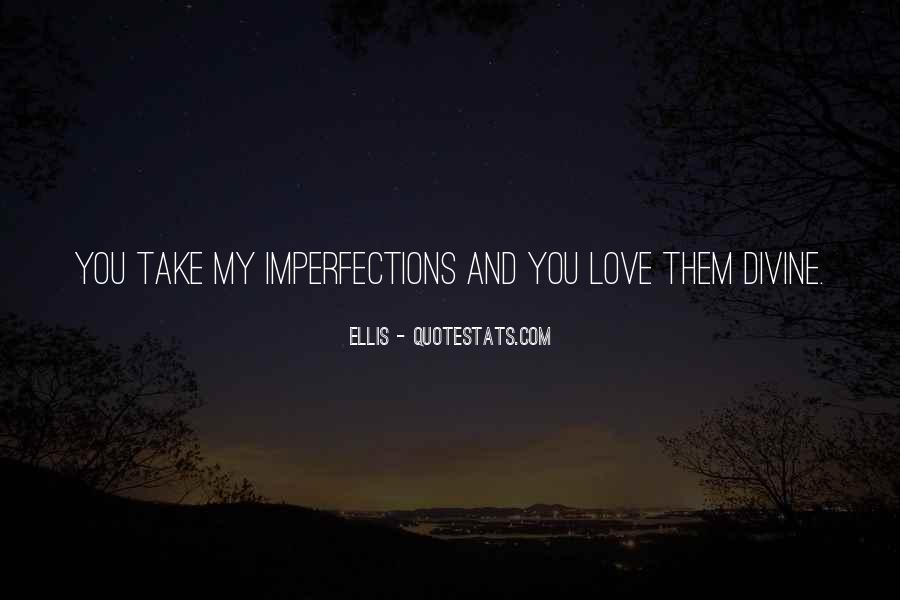I Love Your Imperfections Quotes #382237
