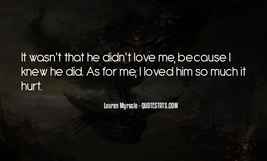 I Loved Him And He Hurt Me Quotes #367142