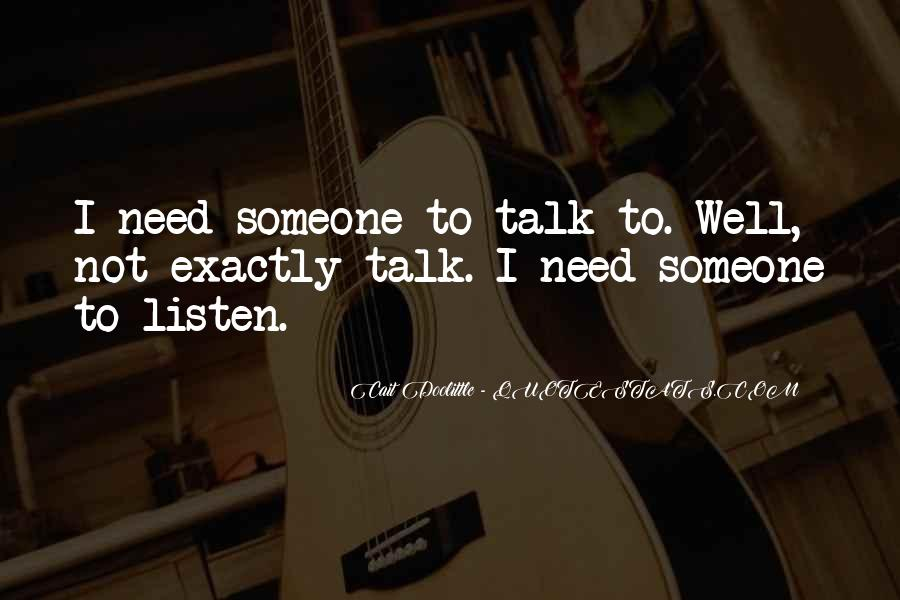 I Need Someone To Talk Quotes #105881