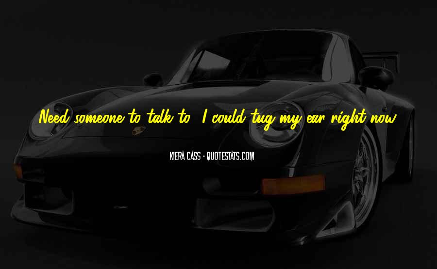 I Need Someone To Talk Quotes #870164