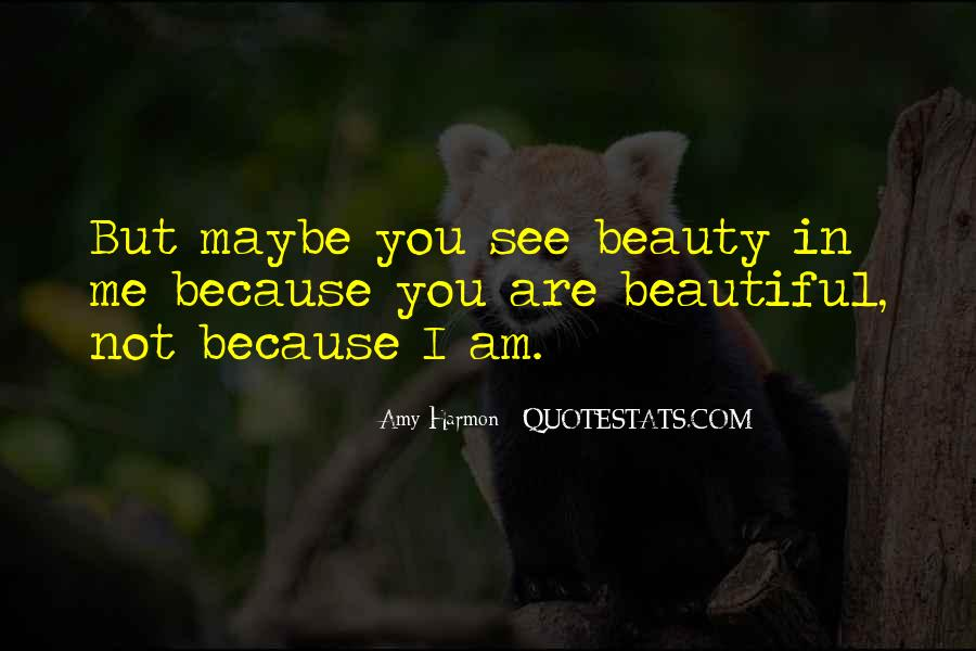 I See Beauty In You Quotes #840100
