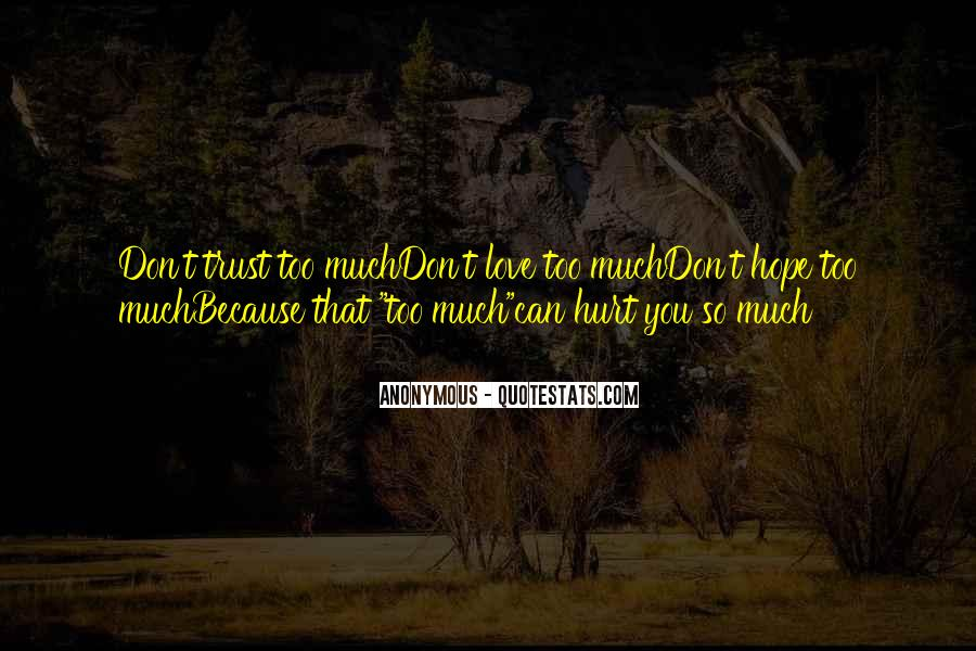 I Trust You But You Hurt Me Quotes #317076
