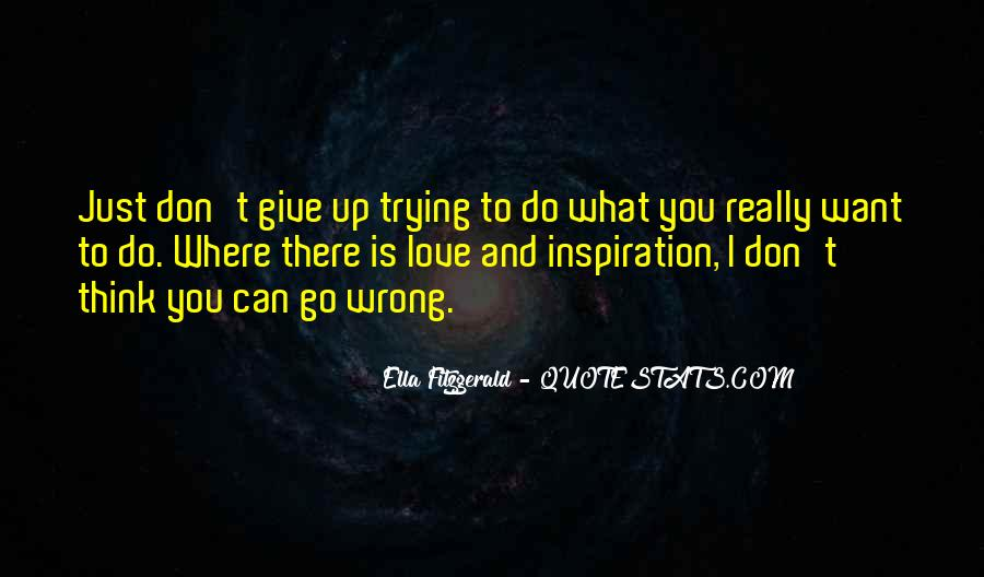 I Want Give Up Quotes #417937