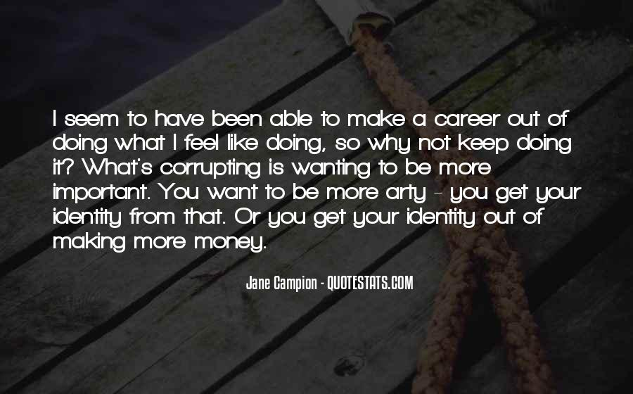 I Want More Money Quotes #1148350