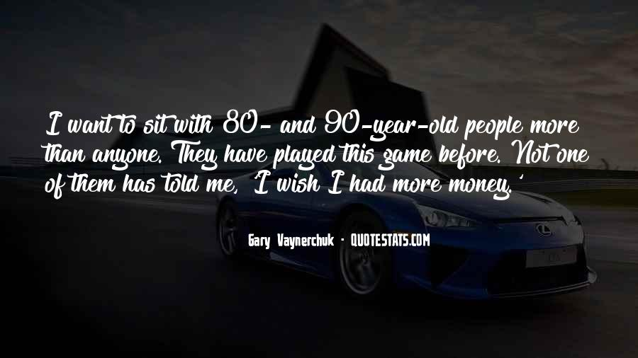 I Want More Money Quotes #1462690