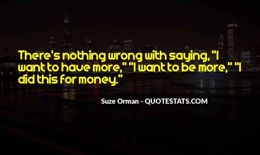 I Want More Money Quotes #199045