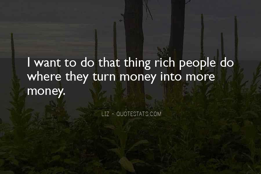I Want More Money Quotes #490624