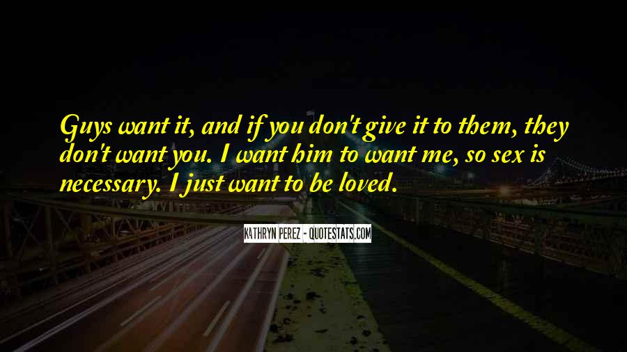 I Want To Be Loved Quotes #413675