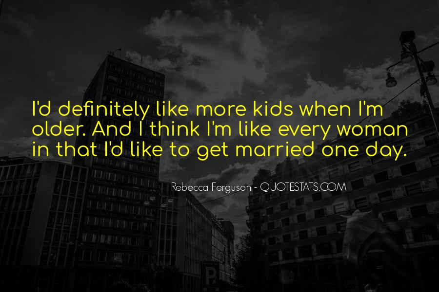 I Want To Get Married One Day Quotes #218129