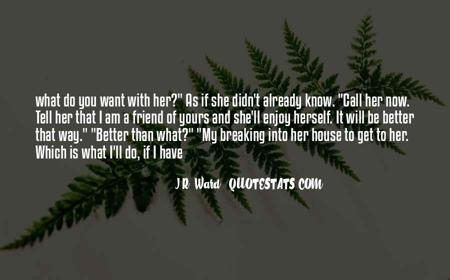 I Want To Know You Better Quotes #416585