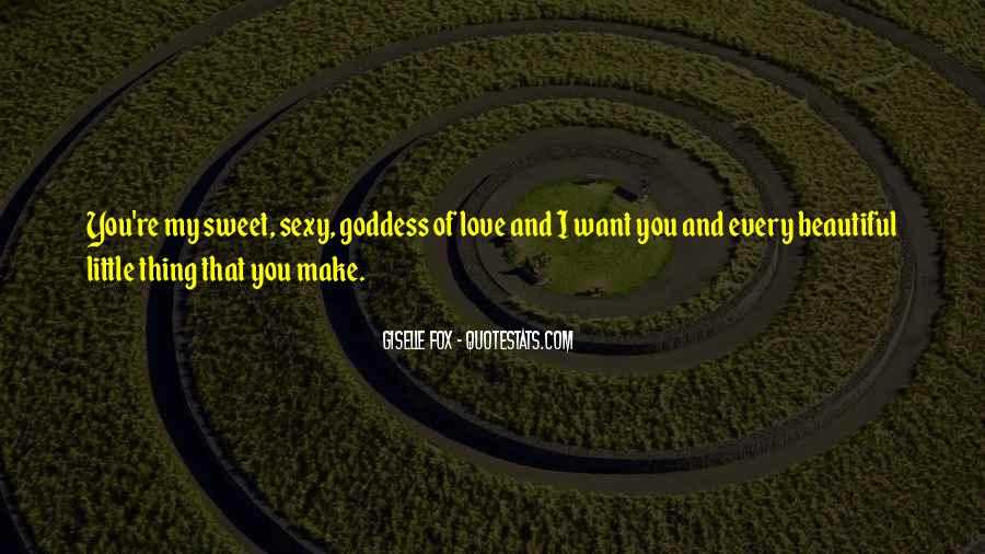 I Want To Make Sweet Love To You Quotes #1506843