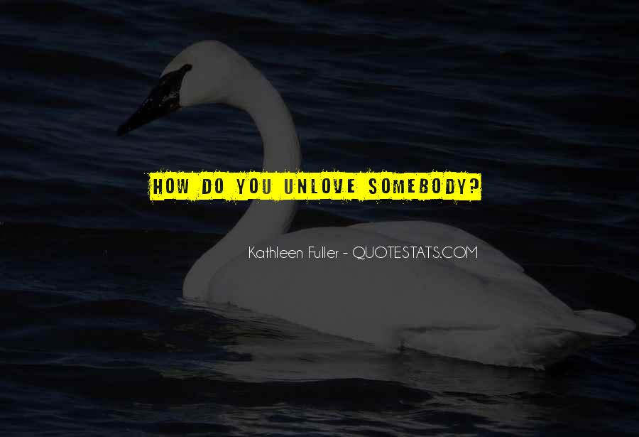 I Want To Unlove You Quotes #1514058