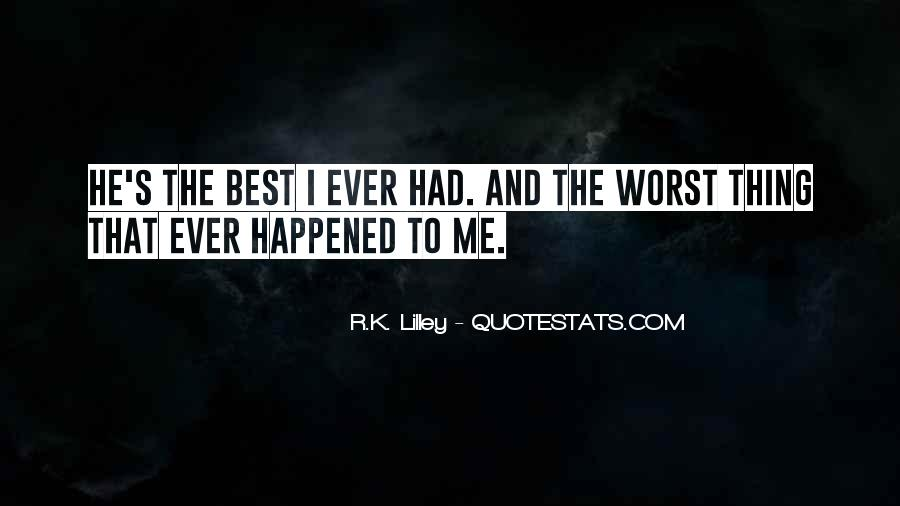 Quotes About The Best Thing That Ever Happened To Me #1001788