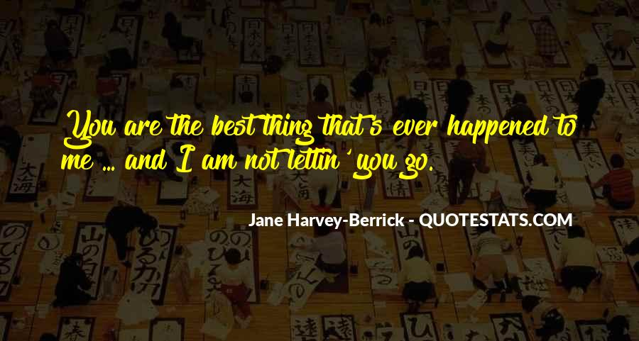 Quotes About The Best Thing That Ever Happened To Me #1289365