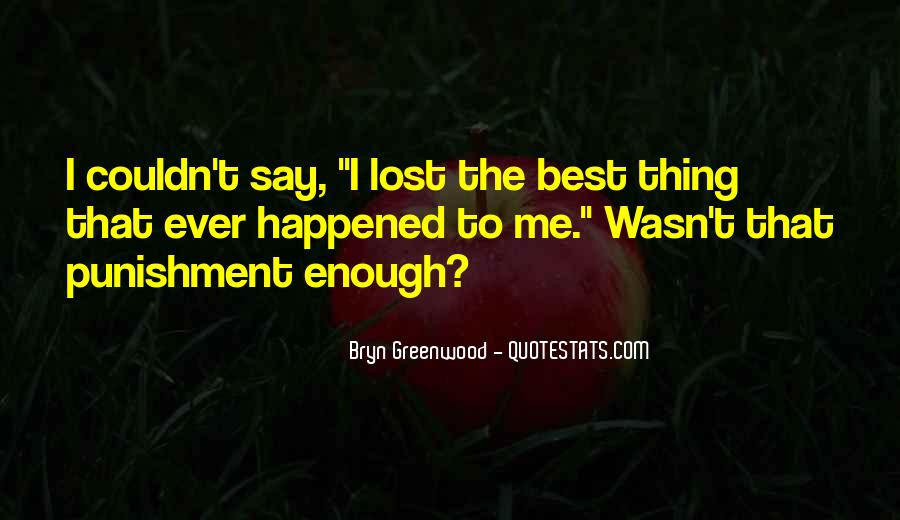 Quotes About The Best Thing That Ever Happened To Me #1620969