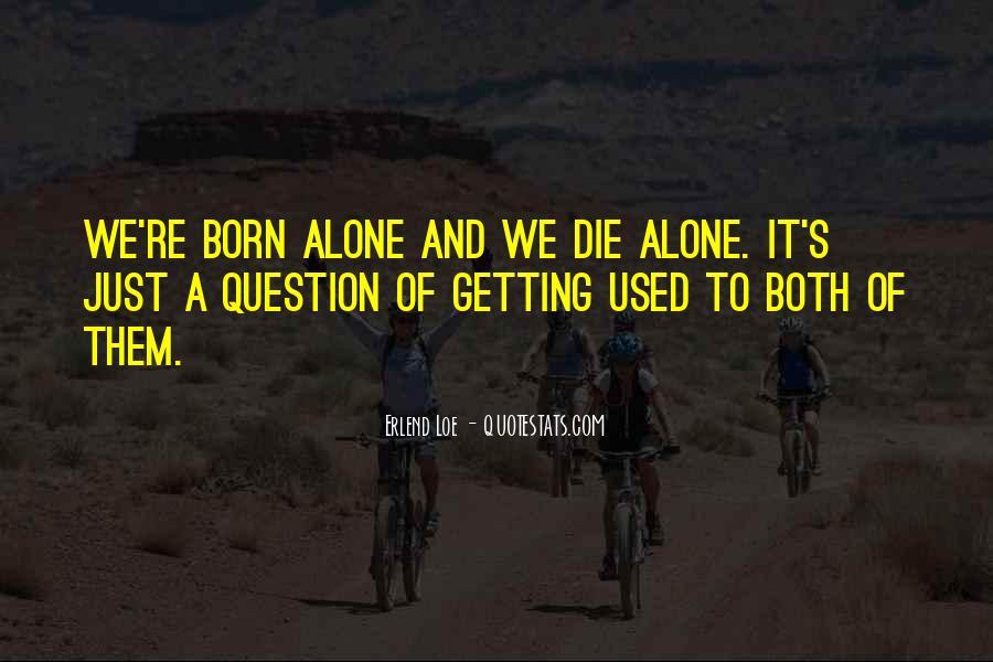 I Was Born Alone Quotes #310745