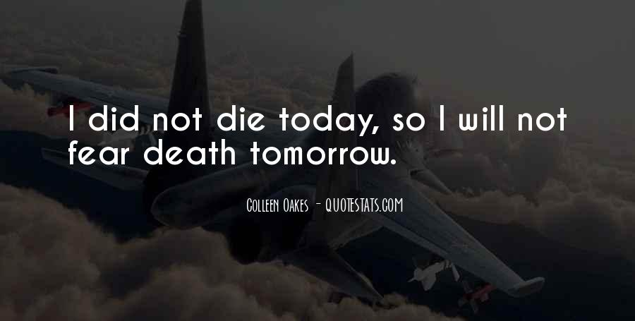 I Will Die Tomorrow Quotes #1179682