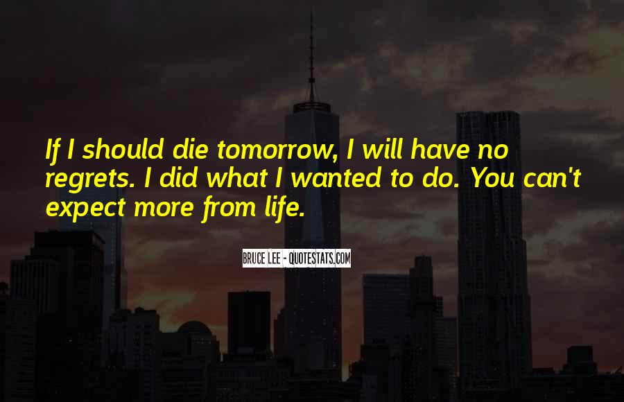 I Will Die Tomorrow Quotes #1181277