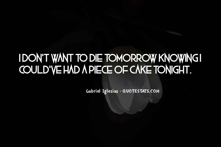 I Will Die Tomorrow Quotes #240926