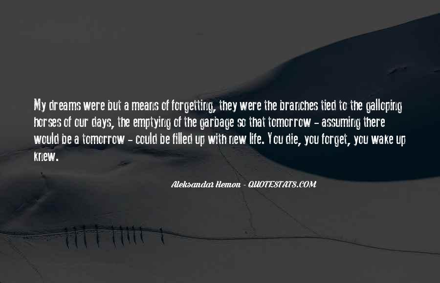 I Will Die Tomorrow Quotes #331226