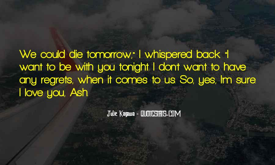 I Will Die Tomorrow Quotes #346615