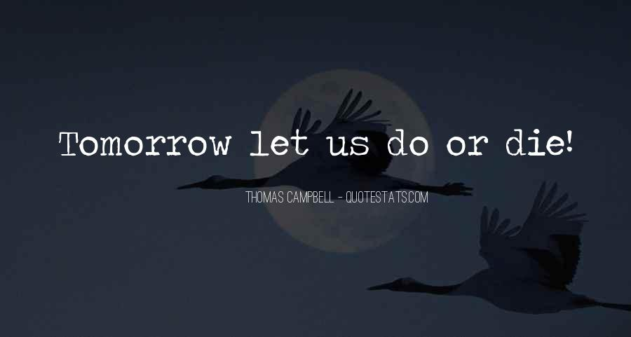 I Will Die Tomorrow Quotes #354286