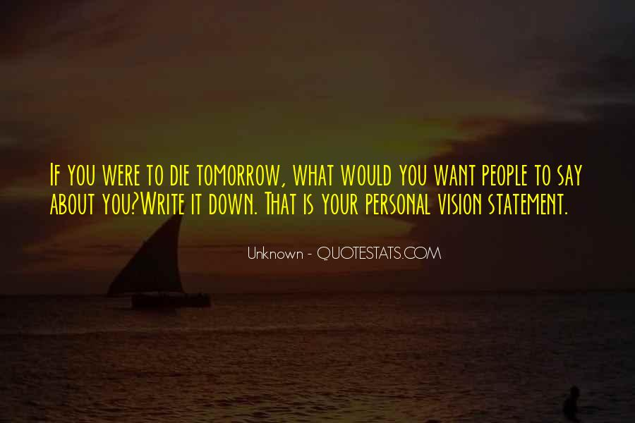 I Will Die Tomorrow Quotes #408783