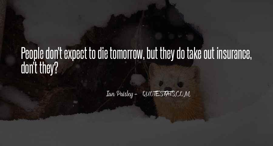 I Will Die Tomorrow Quotes #496538
