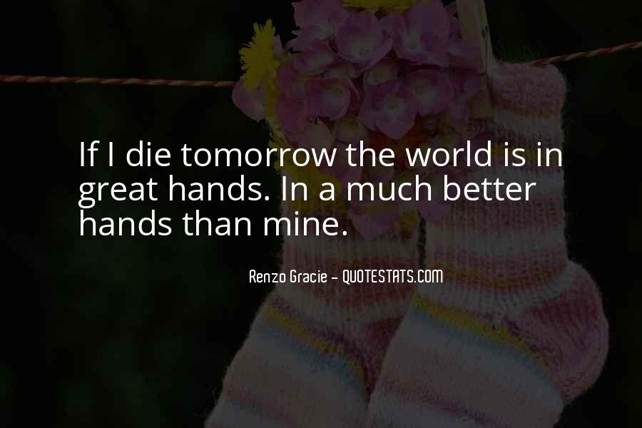 I Will Die Tomorrow Quotes #501686