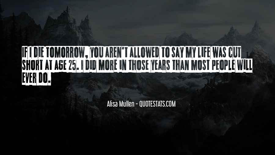 I Will Die Tomorrow Quotes #808960