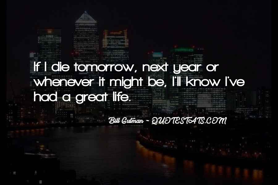 I Will Die Tomorrow Quotes #84436